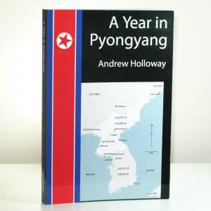 Andrew Holloway - A Year In Pyongyang Cover